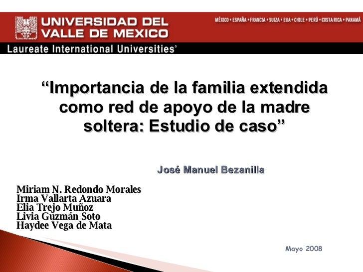 """"""" Importancia de la familia extendida como red de apoyo de la madre soltera: Estudio de caso"""" Miriam N. Redondo Morales Ir..."""