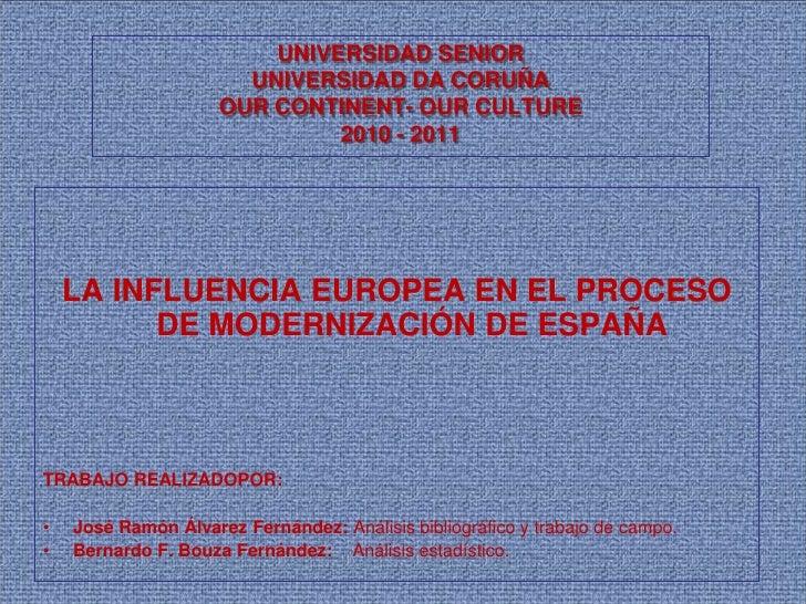 UNIVERSIDAD SENIORUNIVERSIDAD DA CORUÑAOUR CONTINENT- OUR CULTURE2010 - 2011<br />LA INFLUENCIA EUROPEA EN EL PROCESO DE M...