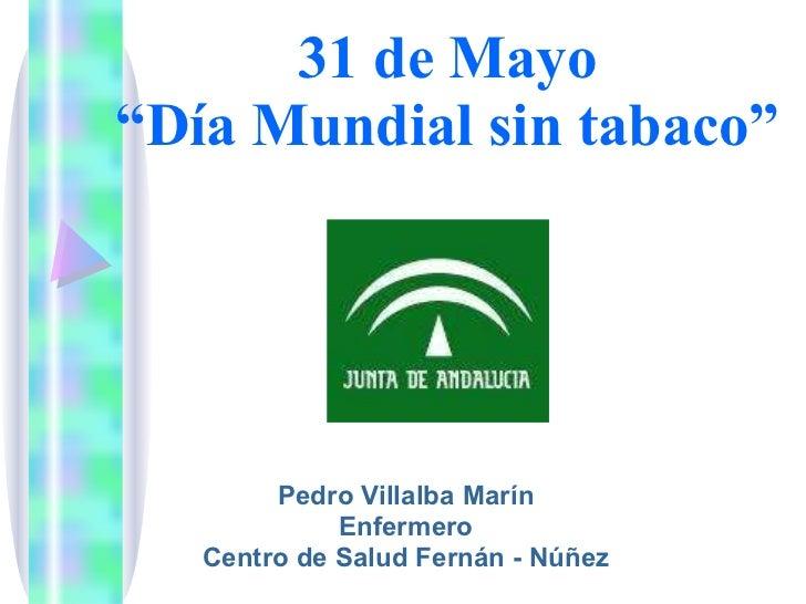 """31 de Mayo """"Día Mundial sin tabaco"""" Pedro Villalba Marín Enfermero Centro de Salud Fernán - Núñez"""