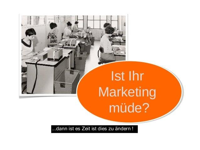 Ist Ihr Marketing müde? ...dann ist es Zeit ist dies zu ändern !