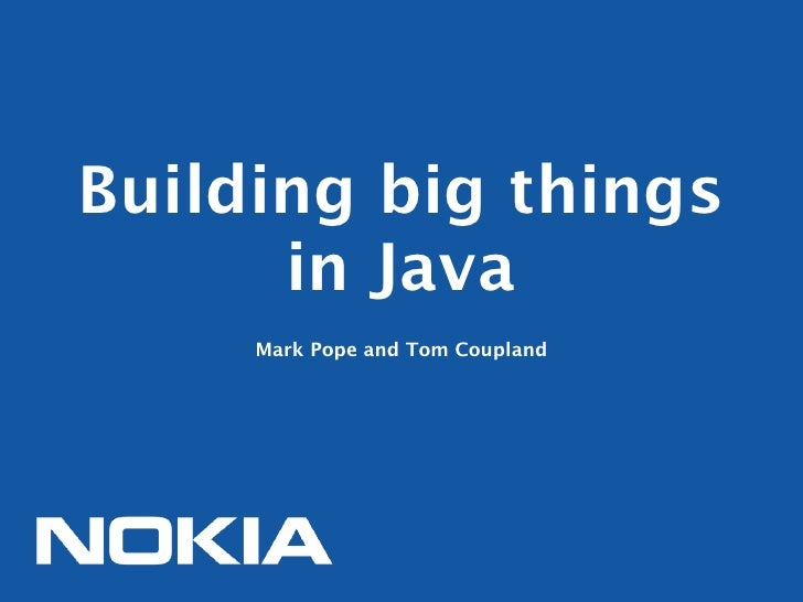 Building big things      in Java     Mark Pope and Tom Coupland
