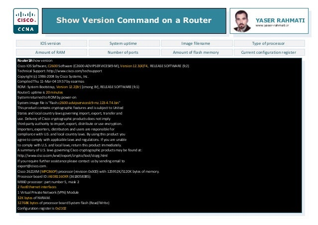 Show Version Command on a Router YASER RAHMATI www.yaser-rahmati.ir Router1#show version Cisco IOS Software, C2600 Softwar...
