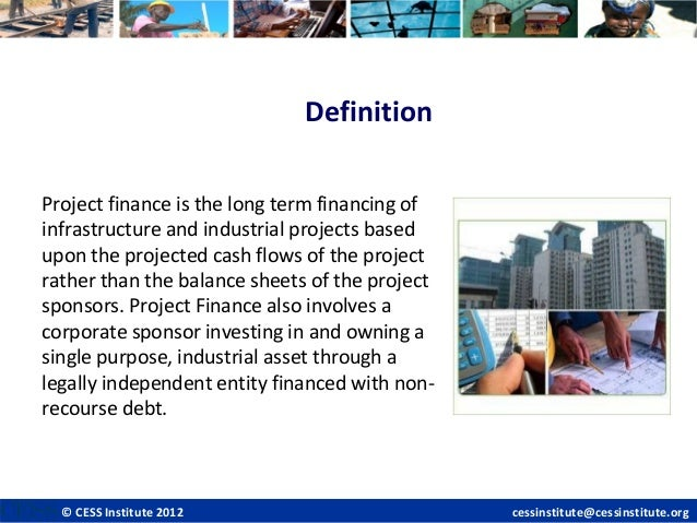 an overview of project finance and This section introduces key concepts of project finance, typical project finance structure, off-balance-sheet and non-recourse financing.