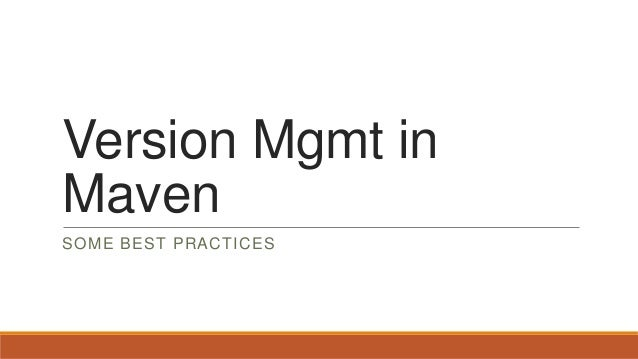 Version Mgmt in Maven SOME BEST PRACTICES