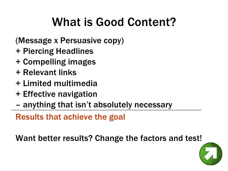 What is Good Content? <ul><li>(Message x Persuasive copy)  </li></ul><ul><li>+ Piercing Headlines </li></ul><ul><li>+ Comp...