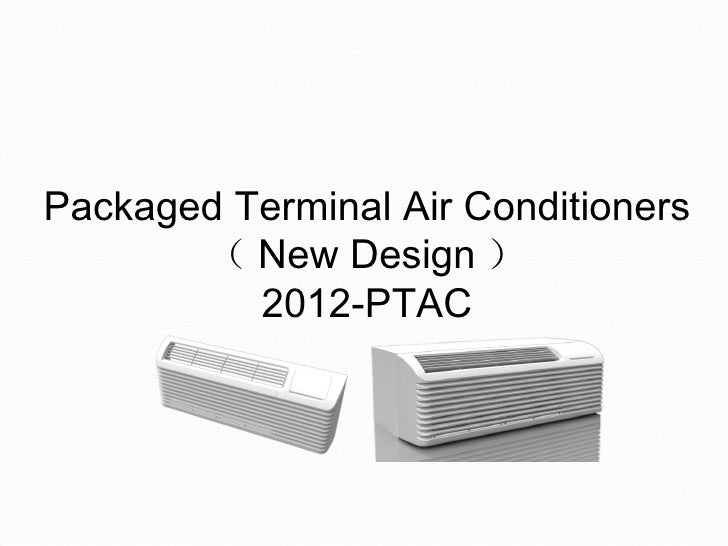 Packaged Terminal Air Conditioners       ( New Design )          2012-PTAC