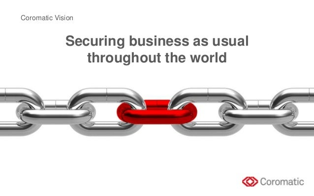Securing business as usual throughout the world Coromatic Vision