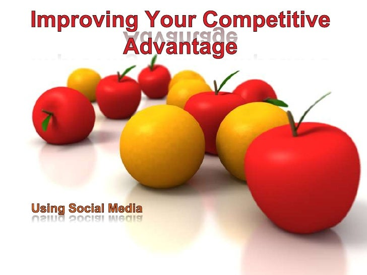 Improving Your Competitive Advantage<br />Using Social Media<br />