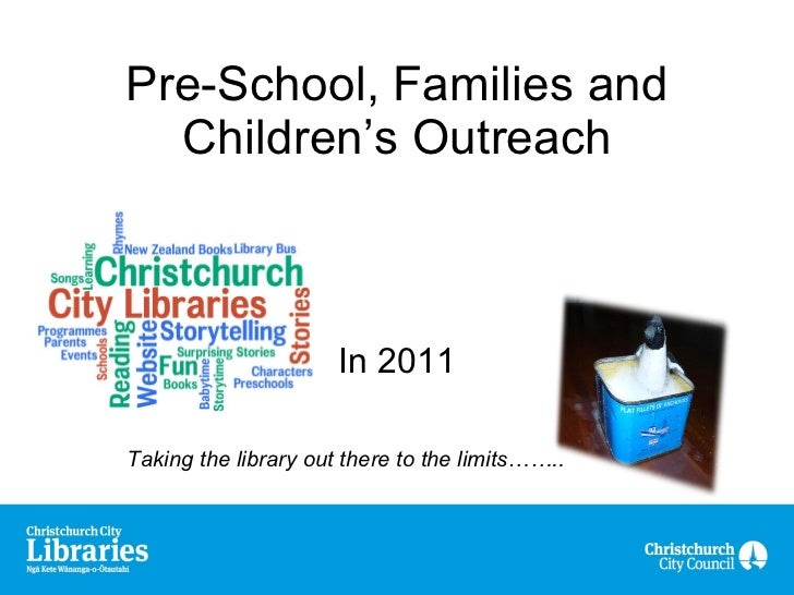 Pre-School, Families and Children's Outreach In 2011 Taking the library out there to the limits……..
