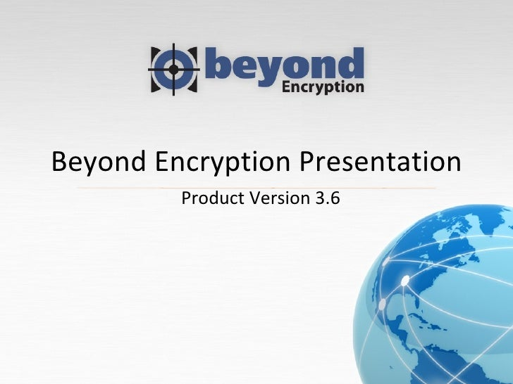 Beyond Encryption Presentation Product Version 3.6