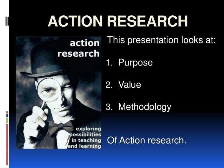 ACTION RESEARCH<br />This presentation looks at:<br />Purpose<br />Value<br />Methodology<br />Of Action research.<br />