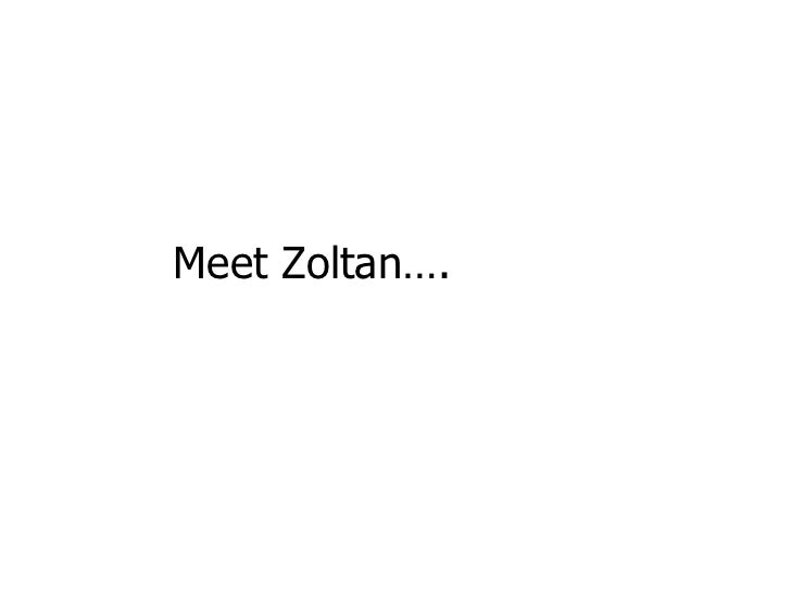 Meet Zoltan….