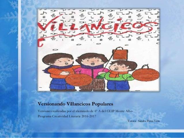 Versionando Villancicos Populares Versiones realizadas por el alumnado de 6º A del CEIP Monte Albo Programa Creatividad Li...