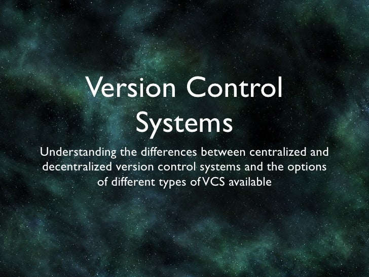 Version Control             Systems Understanding the differences between centralized and decentralized version control sy...
