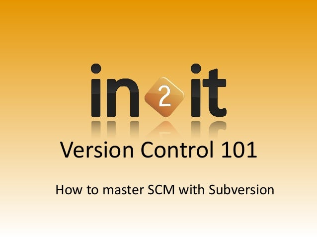 Version  Control  101 How  to  master  SCM  with  Subversion