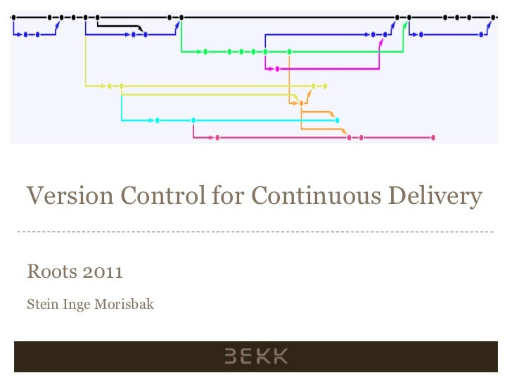 Version Control for Continuous Delivery<br />Roots 2011<br />Stein Inge Morisbak<br />