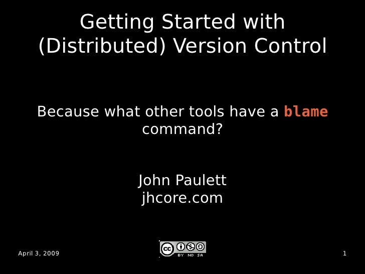 Getting Started with       (Distributed) Version Control        Because what other tools have a blame                  com...