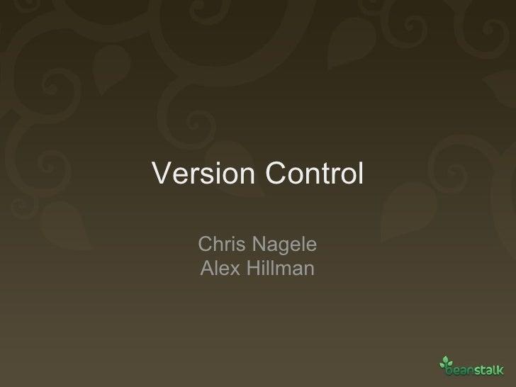 Version Control Chris Nagele Alex Hillman