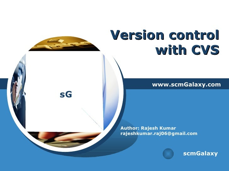 Version control with CVS www.scmGalaxy.com scmGalaxy Author: Rajesh Kumar [email_address]