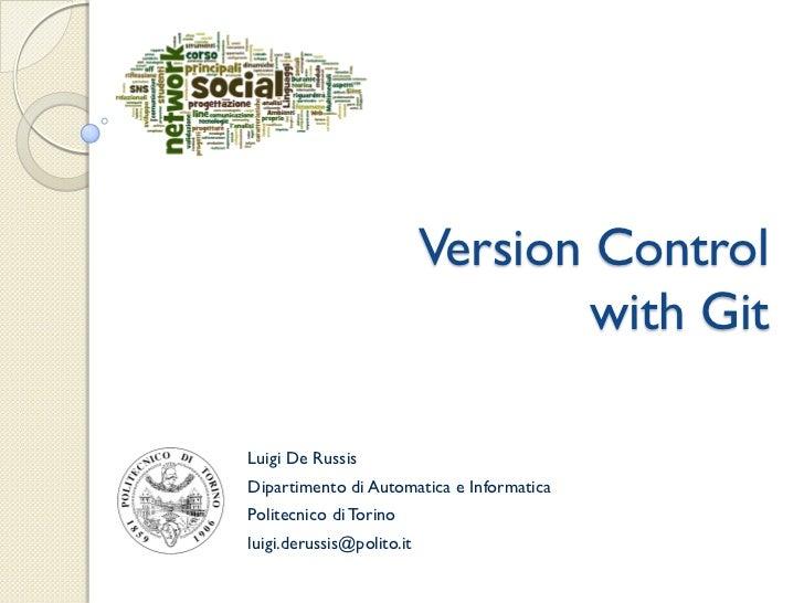 Version Control                                   with GitLuigi De RussisDipartimento di Automatica e InformaticaPolitecni...