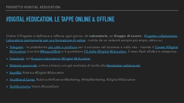 PROGETTO #DIGITAL #EDUCATION #DIGITAL #EDUCATION, LE TAPPE ONLINE & OFFLINE Online il Progetto si definisce e rafforza ogni...