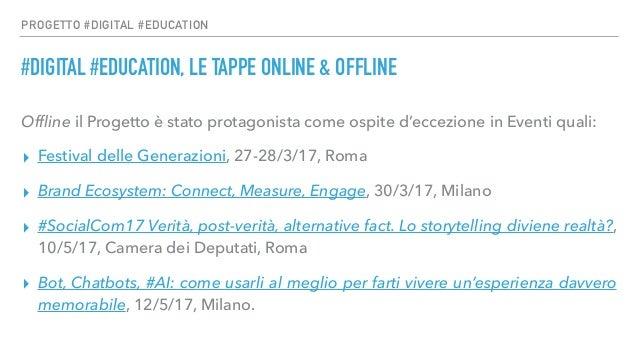 PROGETTO #DIGITAL #EDUCATION #DIGITAL #EDUCATION, LE TAPPE ONLINE & OFFLINE Offline il Progetto è stato protagonista come o...