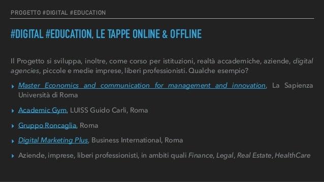 PROGETTO #DIGITAL #EDUCATION #DIGITAL #EDUCATION, LE TAPPE ONLINE & OFFLINE Il Progetto si sviluppa, inoltre, come corso p...