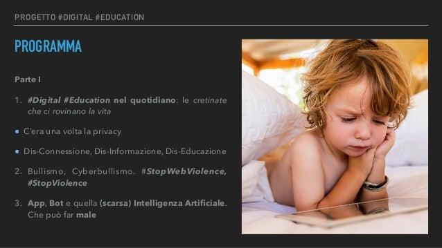 PROGETTO #DIGITAL #EDUCATION PROGRAMMA Parte I 1. #Digital #Education nel quotidiano: le cretinate che ci rovinano la vita...
