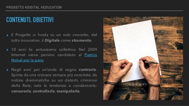 PROGETTO #DIGITAL #EDUCATION CONTENUTI, OBIETTIVI ▸ Il Progetto si fonda su un solo concetto, del tutto innovativo: il Dig...