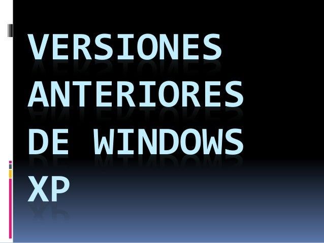 VERSIONES ANTERIORES DE WINDOWS XP