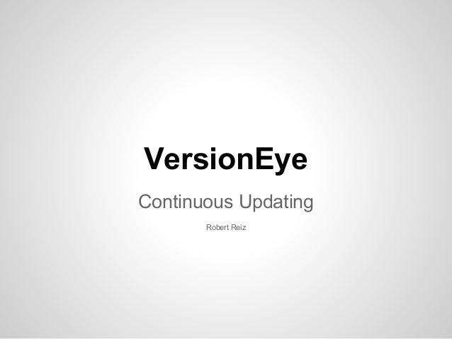 VersionEyeContinuous Updating       Robert Reiz