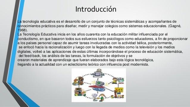Introducción  Latecnologíaeducativa es eldesarrollode un conjunto detécnicassistemáticas y acompañantes de conocimientos p...