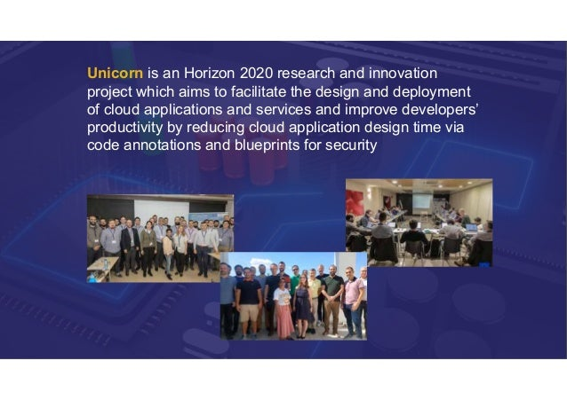 Unicorn is an Horizon 2020 research and innovation project which aims to facilitate the design and deployment of cloud app...