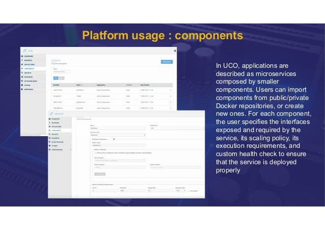 Platform usage : components In UCO, applications are described as microservices composed by smaller components. Users can ...