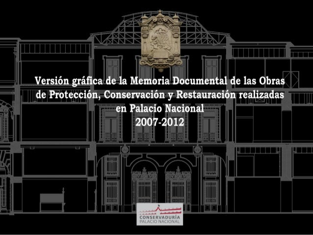 VERSIÓN GRÁFICA DE LA MEMORIA DOCUMENTAL DE LAS OBRAS DE PROTECCIÓN,CONSERVACIÓN Y RESTAURACIÓN REALIZADAS EN PALACIO NACI...