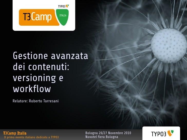 Bologna 26/27 Novembre 2010 Novotel fiera Bologna  Gestione avanzata dei contenuti: versioning e workflow Relatore: Robert...