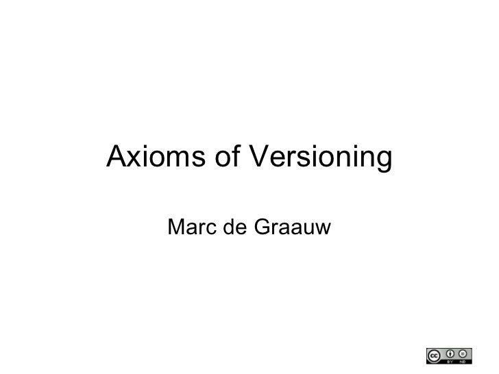 Axioms of Versioning Marc de Graauw