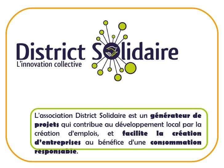 L'association District Solidaire est un  générateur de projets  qui contribue au développement local par la création d'emp...