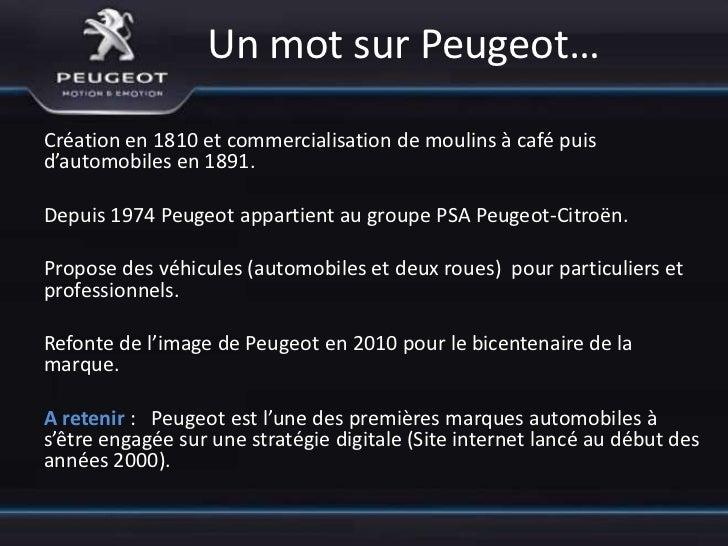 Un mot sur Peugeot…Création en 1810 et commercialisation de moulins à café puisd'automobiles en 1891.Depuis 1974 Peugeot a...