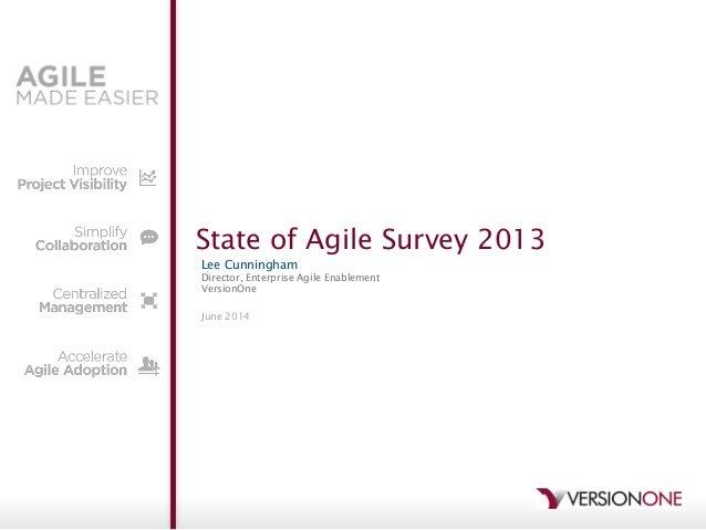 State of Agile Survey 2013 Lee Cunningham Director, Enterprise Agile Enablement VersionOne June 2014