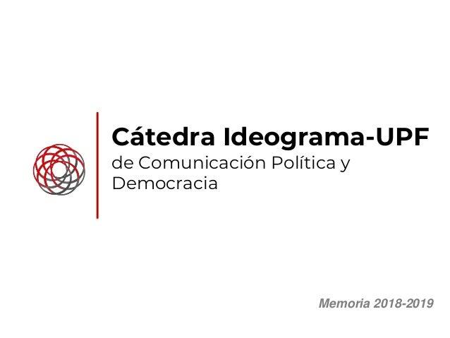 Cátedra Ideograma-UPF de Comunicación Política y Democracia Memoria 2018-2019