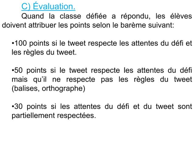 C) Évaluation. Quand la classe défiée a répondu, les élèves doivent attribuer les points selon le barème suivant: •100 poi...