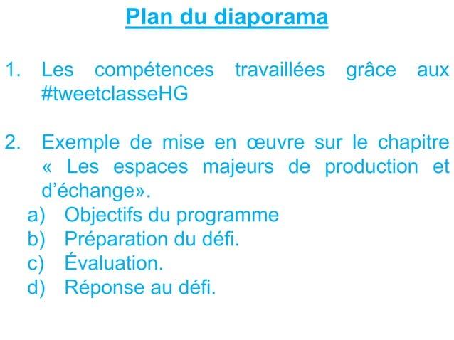 Plan du diaporama 1. Les compétences travaillées grâce aux #tweetclasseHG 2. Exemple de mise en œuvre sur le chapitre « Le...