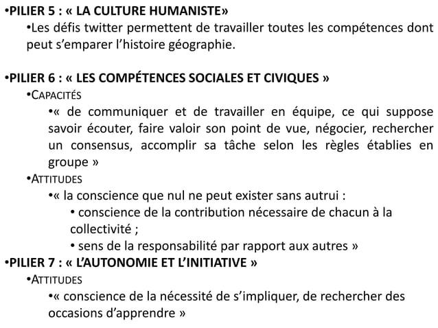 •PILIER 5 : « LA CULTURE HUMANISTE» •Les défis twitter permettent de travailler toutes les compétences dont peut s'emparer...