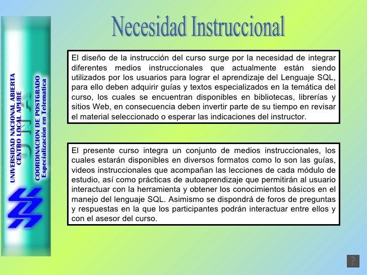 Necesidad Instruccional El diseño de la instrucción del curso surge por la necesidad de integrar diferentes medios instruc...