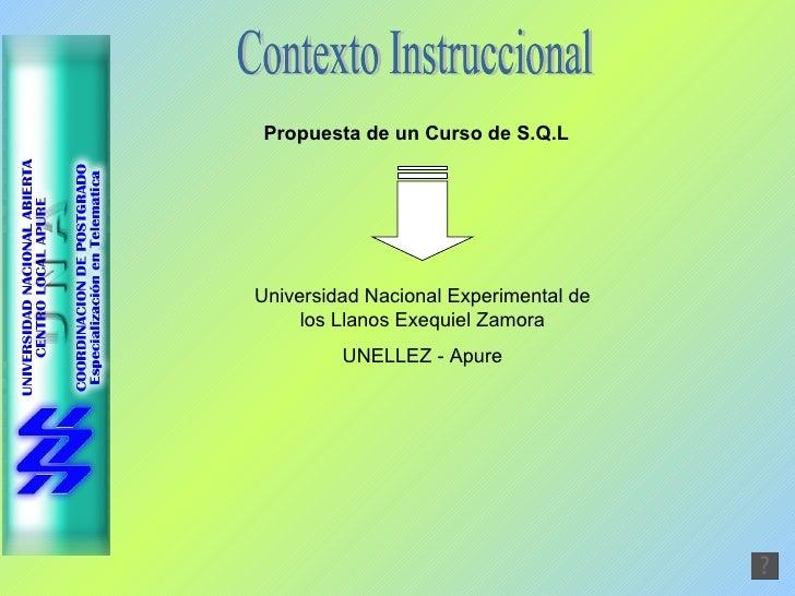 Contexto Instruccional Propuesta de un Curso de S.Q.L Universidad Nacional Experimental de los Llanos Exequiel Zamora UNEL...