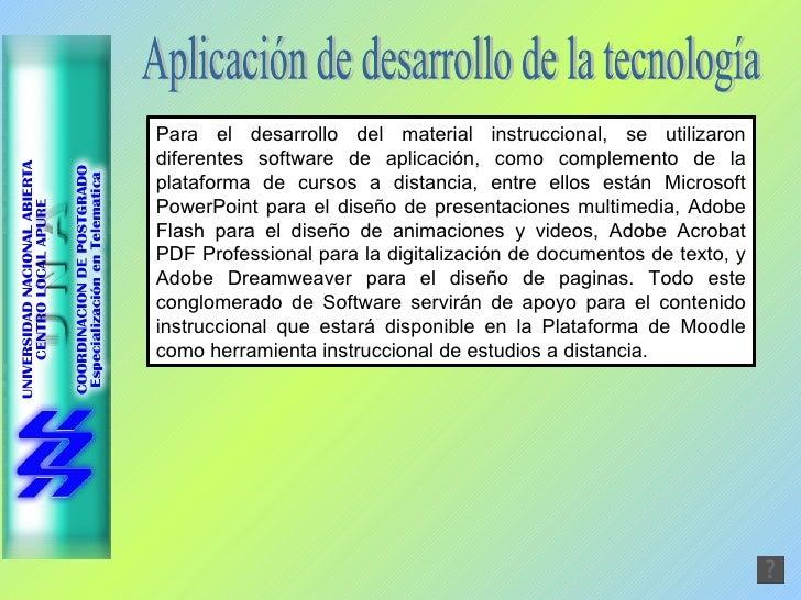Aplicación de desarrollo de la tecnología Para el desarrollo del material instruccional, se utilizaron diferentes software...