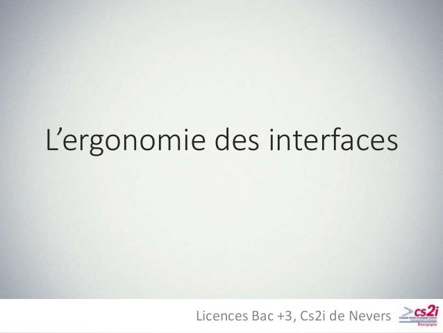 L'ergonomie des interfaces Licences Bac +3, Cs2i de Nevers