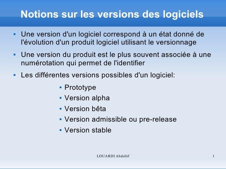 Notions sur les versions des logiciels     Une version d'un logiciel correspond à un état donné de       l'évolution d'un...