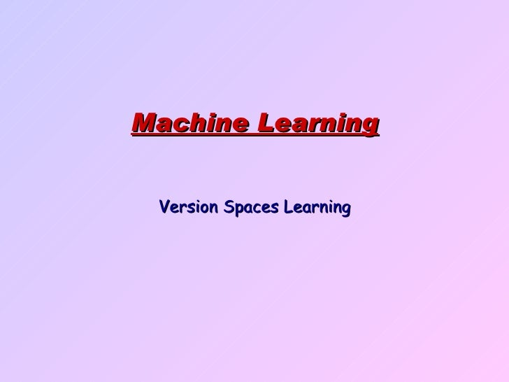 Machine Learning Version Spaces Learning